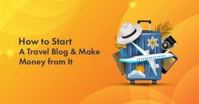 How to Start a Travel Blog & Make Money from It In 2021? The Ultimate Beginners Guide
