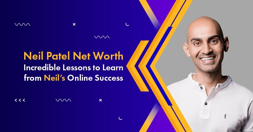 Neil Patel Net Worth: Top 10 Lessons from Neil's Online Success