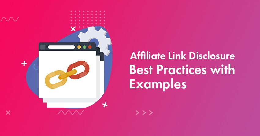 Affiliate Link Disclosure Examples & Best Practices for Bloggers