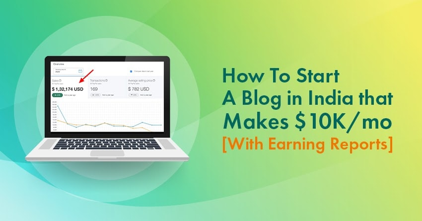 How to Start A Blog In India that Makes $10K a Month: 9 Easy Steps [Plus My Income Reports!]