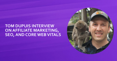 Interview With Tom Dupuis On Google Core Web Vitals, Affiliate Marketing & More