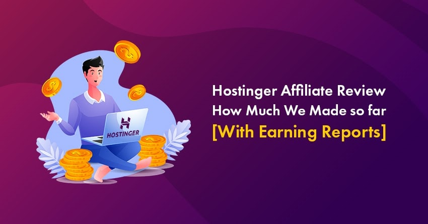 Hostinger Affiliate Review: How Much Can You Earn? [Including Our Earning Reports]