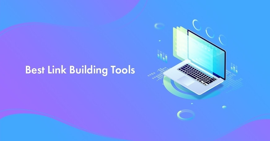 11 Best Link Building Tools to Find Link Opportunities In 2021