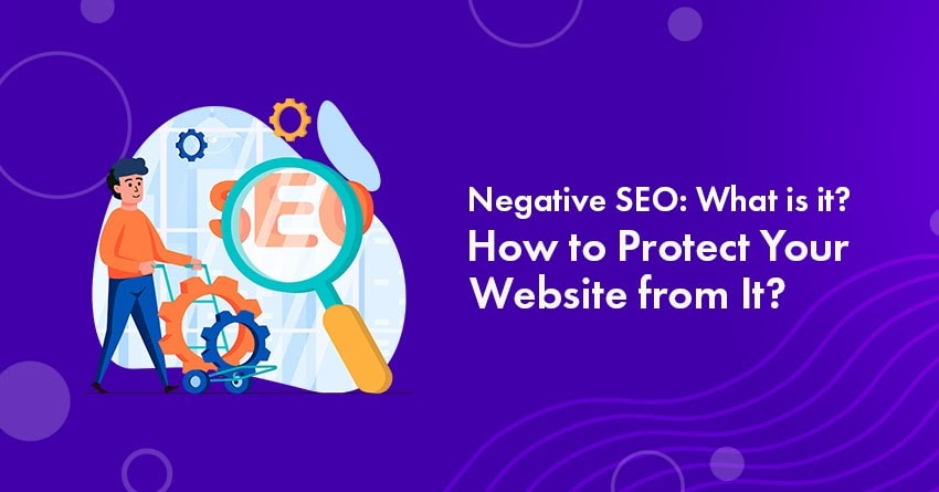 Negative SEO: What is It? How to Protect Your Website from It?