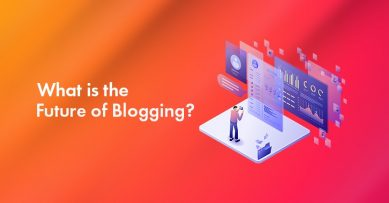 The Future of Blogging: Are Blogs Still Relevant in 2021 And Beyond?